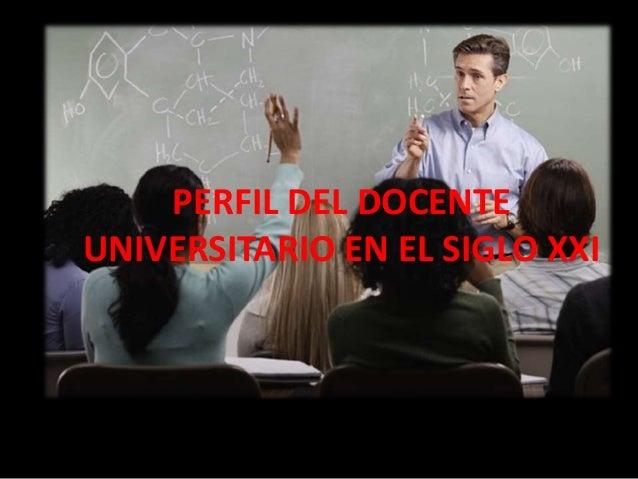 PERFIL DEL DOCENTE UNIVERSITARIO EN EL SIGLO XXI