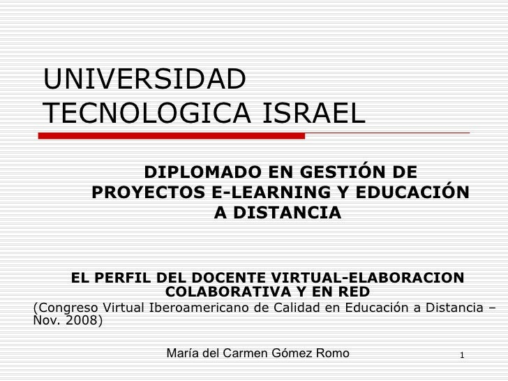 UNIVERSIDAD  TECNOLOGICA ISRAEL             DIPLOMADO EN GESTIÓN DE         PROYECTOS E-LEARNING Y EDUCACIÓN              ...