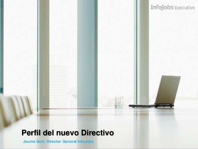 Perfil del nuevo DirectivoJaume Gurt. Director General InfoJobs