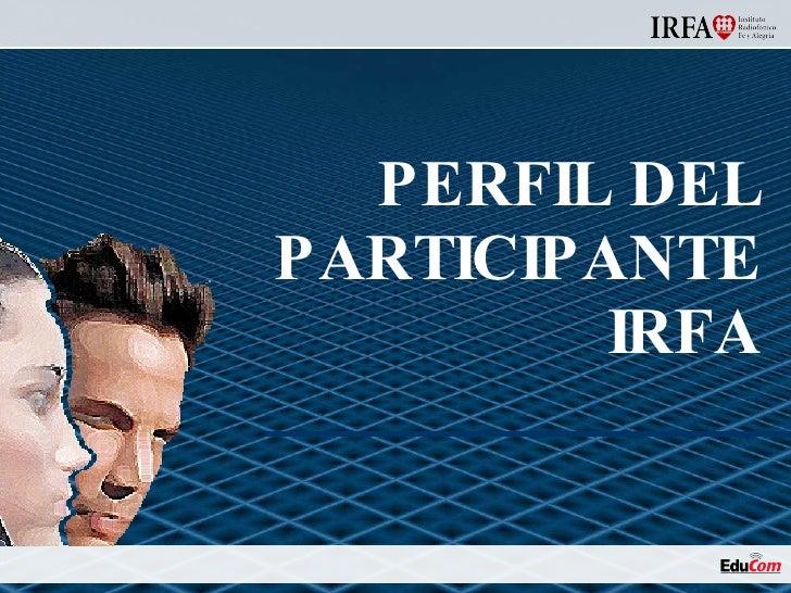 PERFIL DEL PARTICIPANTE IRFA
