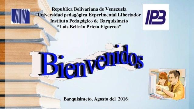 """Republica Bolivariana de Venezuela Universidad pedagógica Experimental Libertador Instituto Pedagógico de Barquisimeto """"Lu..."""