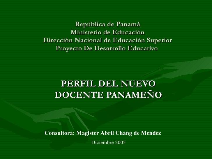 República de Panamá Ministerio de Educación Dirección Nacional de Educación Superior Proyecto De Desarrollo Educativo  PER...