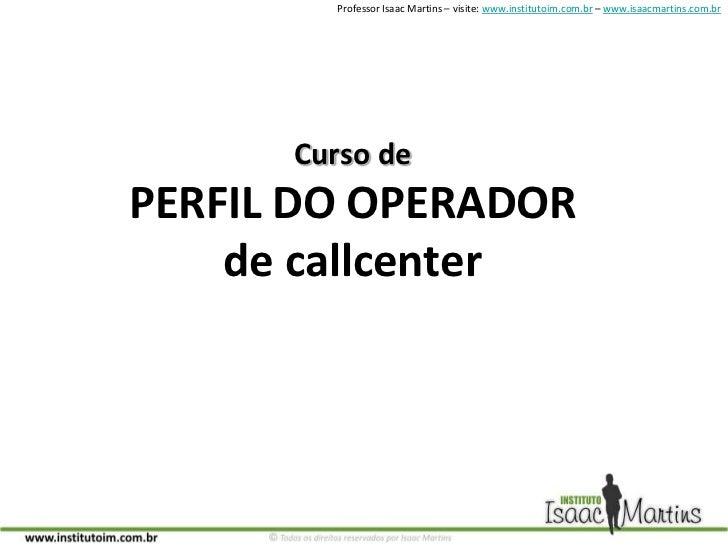 Curso de PERFIL DO OPERADOR de callcenter<br />