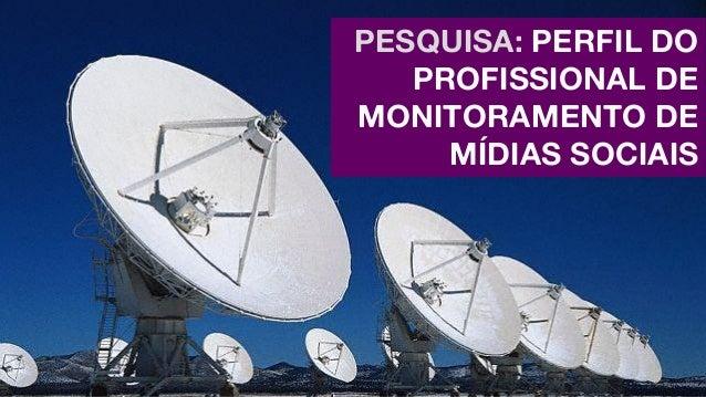 PESQUISA: PERFIL DO PROFISSIONAL DE MONITORAMENTO DE MÍDIAS SOCIAIS