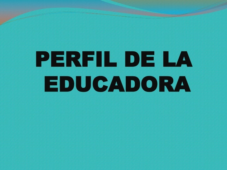 PERFIL DE LA EDUCADORA