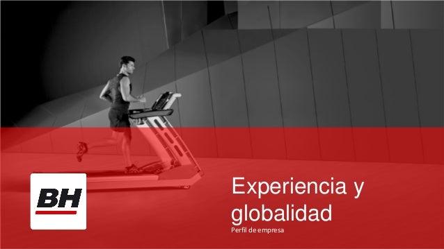 Experiencia y globalidad Perfil de empresa