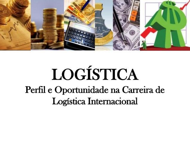 LOGÍSTICA Perfil e Oportunidade na Carreira de Logística Internacional