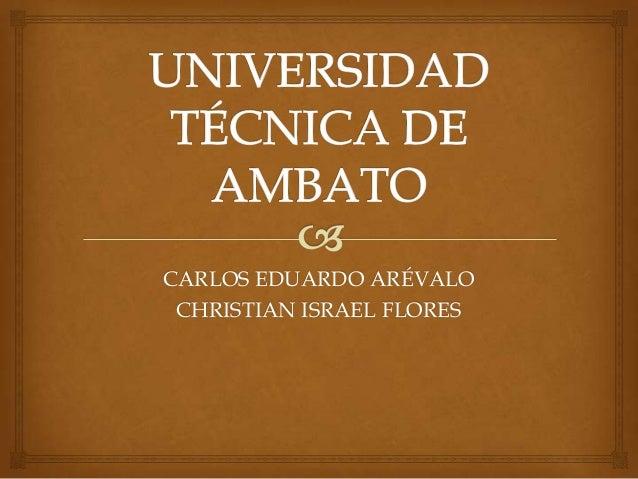 CARLOS EDUARDO ARÉVALO CHRISTIAN ISRAEL FLORES