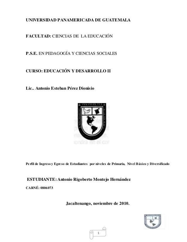 1 UNIVERSIDAD PANAMERICADA DE GUATEMALA FACULTAD: CIENCIAS DE LA EDUCACIÓN P.S.E. EN PEDAGOGÍA Y CIENCIAS SOCIALES CURSO: ...