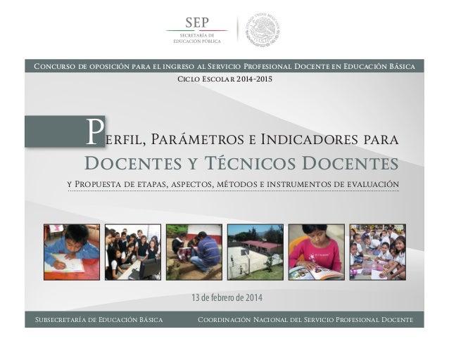 Concurso de oposición para el ingreso al Servicio Profesional Docente en Educación Básica Ciclo Escolar 2014-2015  Perfil,...