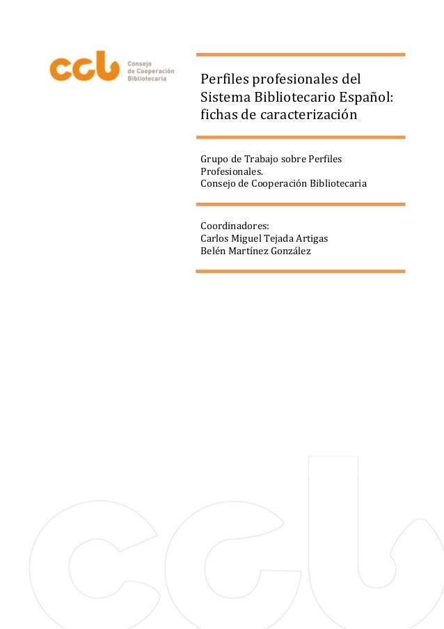 PerfilesprofesionalesdelSistemaBibliotecarioEspañol:fichasdecaracterización         GrupodeTrabajosobrePerfi...