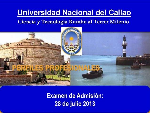 PERFILES PROFESIONALESUniversidad Nacional del CallaoCiencia y Tecnología Rumbo al Tercer MilenioExamen de Admisión:28 de ...