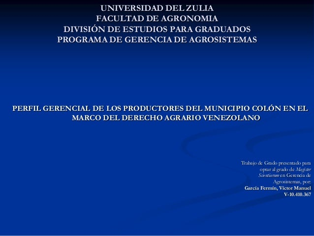 UNIVERSIDAD DEL ZULIA FACULTAD DE AGRONOMIA DIVISIÓN DE ESTUDIOS PARA GRADUADOS PROGRAMA DE GERENCIA DE AGROSISTEMAS PERFI...