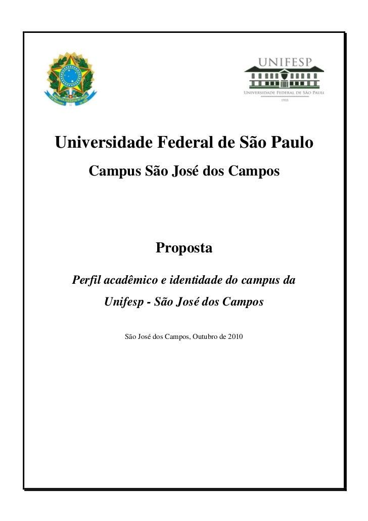 Universidade Federal de São Paulo     Campus São José dos Campos                    Proposta  Perfil acadêmico e identidad...