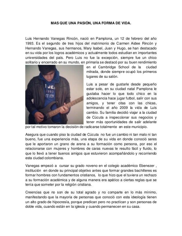 MAS QUE UNA PASIÓN, UNA FORMA DE VIDA. Luis Hernando Vanegas Rincón, nació en Pamplona, un 12 de febrero del año 1993. Es ...