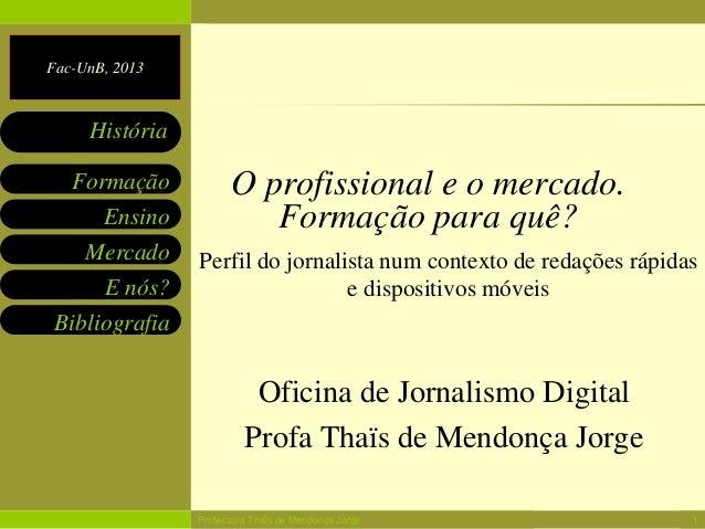 Fac-UnB, 2013EnsinoMercadoE nós?BibliografiaFormaçãoHistóriaO profissional e o mercado.Formação para quê?Oficina de Jornal...