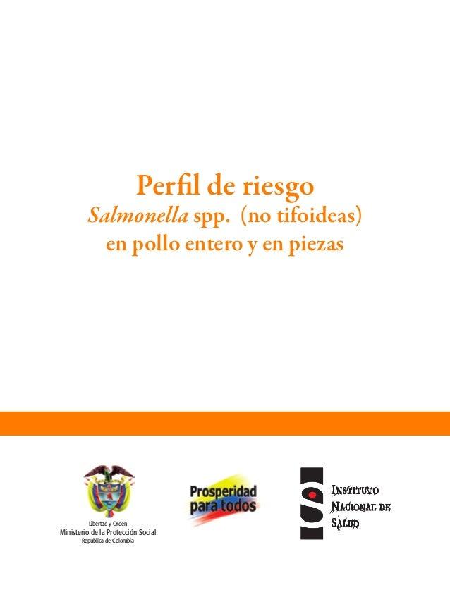 Perfil de riesgo Salmonella spp. (no tifoideas) en pollo entero y en piezas Libertad y Orden Ministerio de la Protección S...