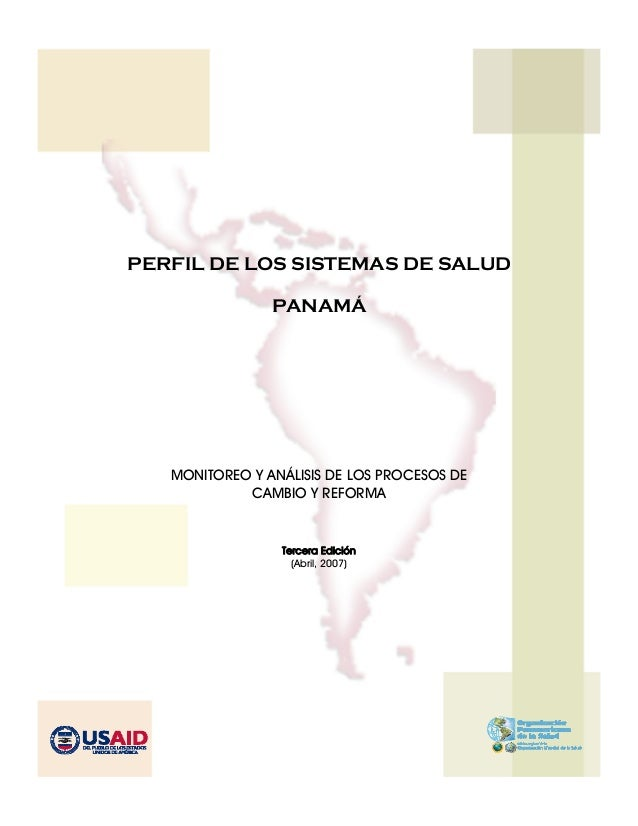 PERFIL DE LOS SISTEMAS DE SALUD PANAMÁ MONITOREO Y ANÁLISIS DE LOS PROCESOS DE CAMBIO Y REFORMA Tercera Edición (Abril, 20...