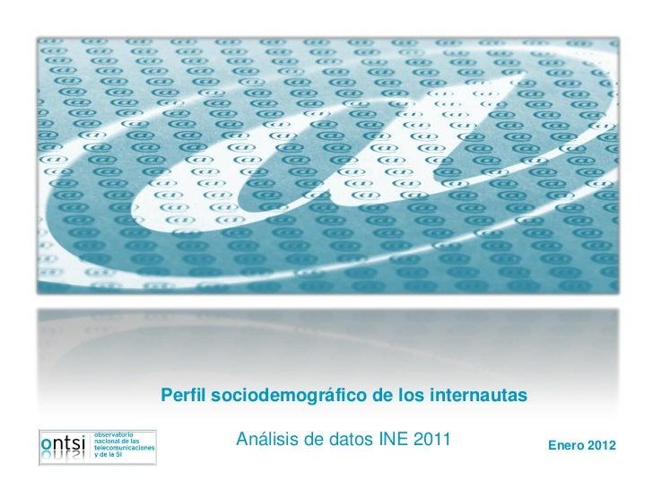 Perfil sociodemográfico de los internautas        Análisis de datos INE 2011           Enero 2012