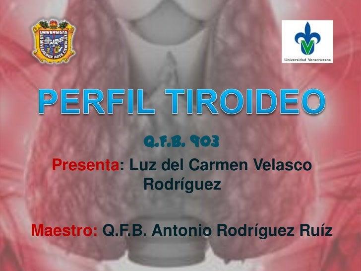 Q.F.B. 903  Presenta: Luz del Carmen Velasco             RodríguezMaestro: Q.F.B. Antonio Rodríguez Ruíz