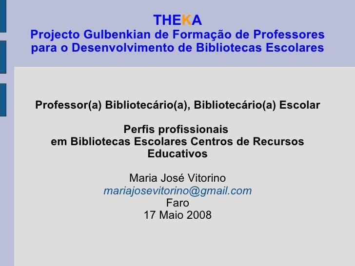 THE K A Projecto Gulbenkian de Formação de Professores para o Desenvolvimento de Bibliotecas Escolares Professor(a) Biblio...