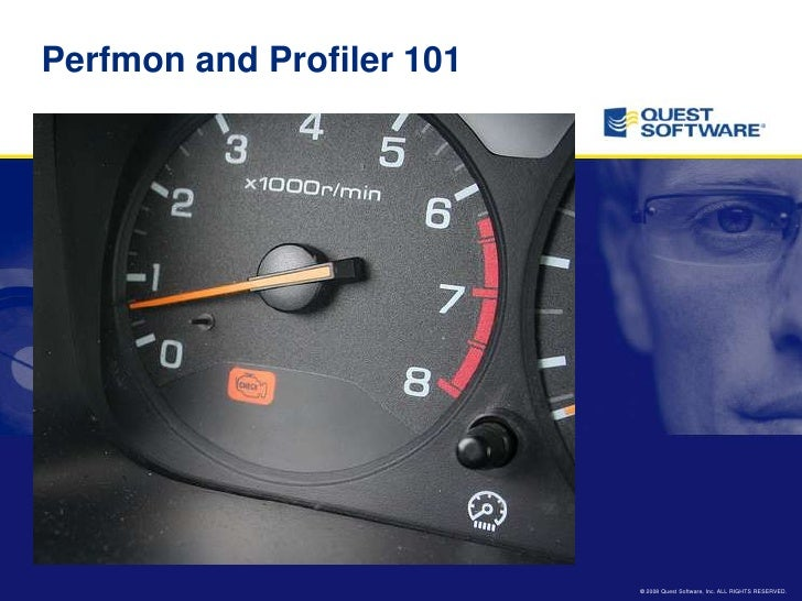 Perfmon and Profiler 101                                © 2008 Quest Software, Inc. ALL RIGHTS RESERVED.