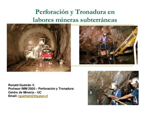 Perforación y Tronadura en                labores mineras subterráneasRonald Guzmán V.Profesor IMM 2500 – Perforación y Tr...