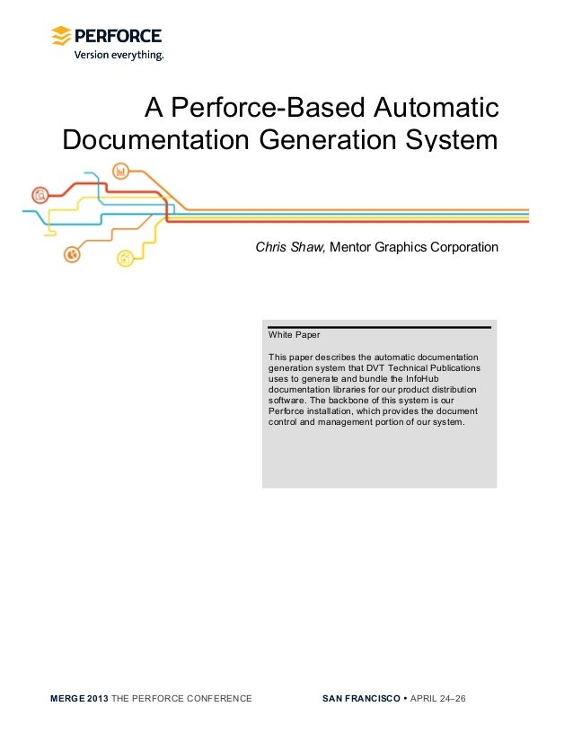MERGE 2013 THE PERFORCE CONFERENCE SAN FRANCISCO • APRIL 24−26White PaperThis paper describes the automatic documentation...