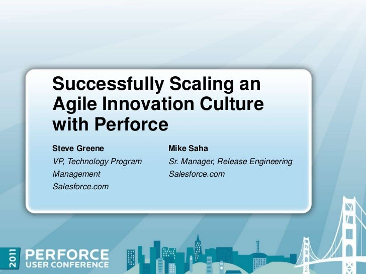 Successfully Scaling an Agile Innovation Culture with Perforce <br />Steve GreeneVP, Technology Program Management<br />Sa...