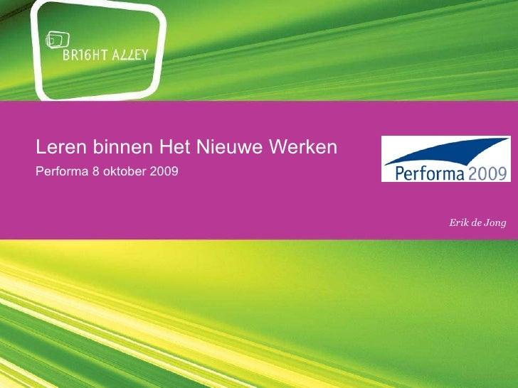 Leren binnen Het Nieuwe Werken Performa 8 oktober 2009 dinsdag 22 juni 2010 Erik de Jong
