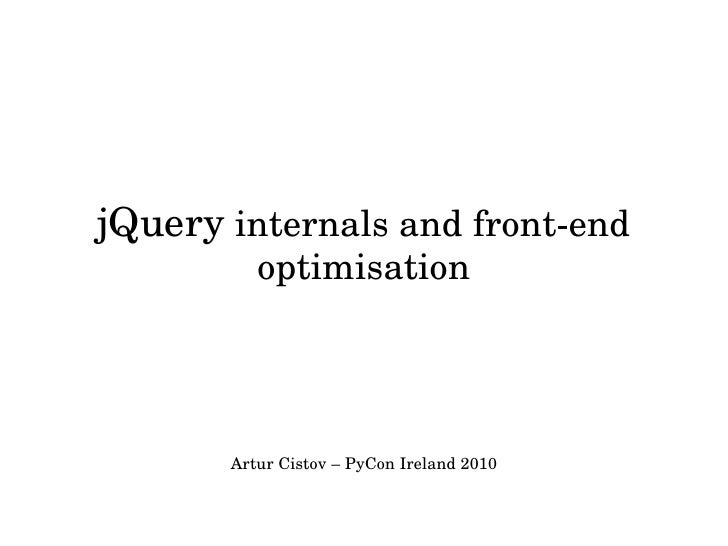 jQuery internals and front­end            optimisation            Artur Cistov – PyCon Ireland 2010