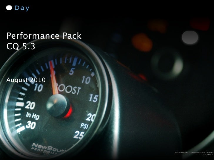 Performance Pack CQ 5.3   August 2010                        http://www.flickr.com/photos/benjy_smudge/                    ...