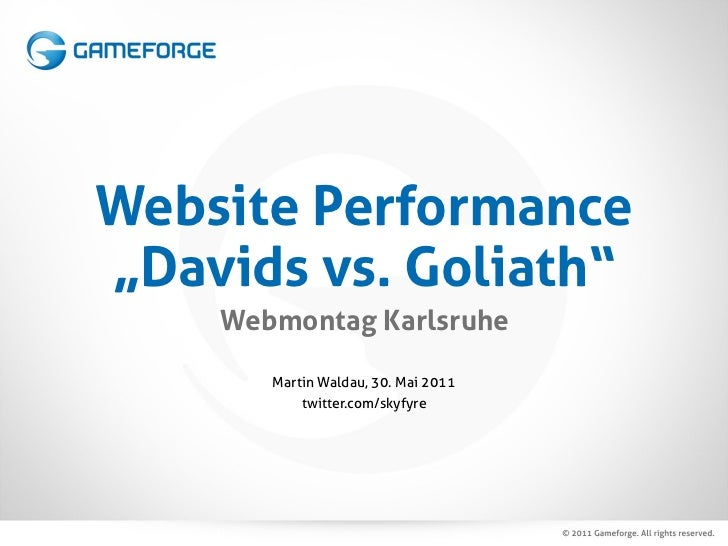 "Website Performance""Davids vs. Goliath""    Webmontag Karlsruhe       Martin Waldau, 30. Mai 2011           twitter.com/sky..."