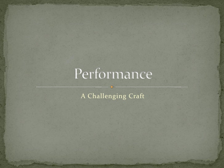 Performance  - a challenging craft