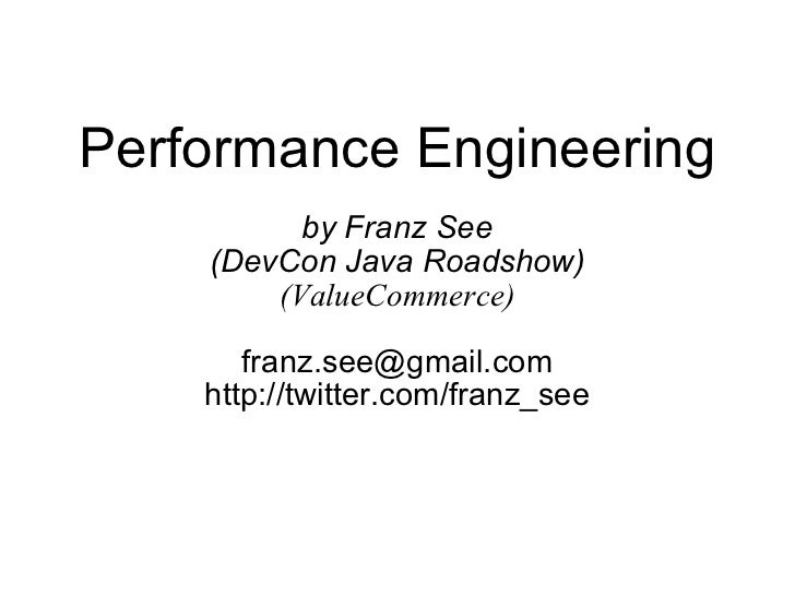 Performance Engineering by Franz See (DevCon Java Roadshow) (ValueCommerce) [email_address] http://twitter.com/franz_see
