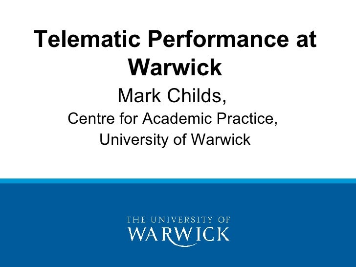 Telematic Performance at Warwick Mark Childs,  Centre for Academic Practice,  University of Warwick