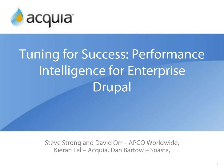 Tuning for Success: Performance Intelligence for Enterprise Drupal<br />Steve Strong and David Orr – APCO Worldwide, Kiera...