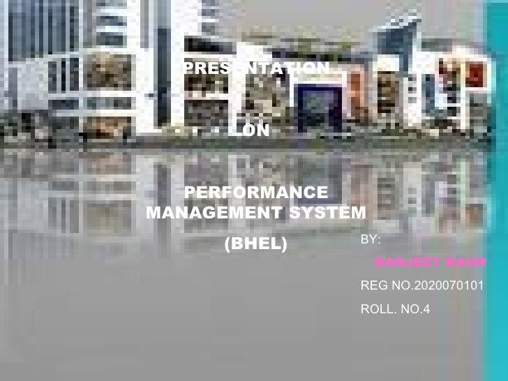 PRESENTATION ON PERFORMANCE MANAGEMENT SYSTEM (BHEL) BY: RANJEET KAUR REG NO.2020070101 ROLL. NO.4