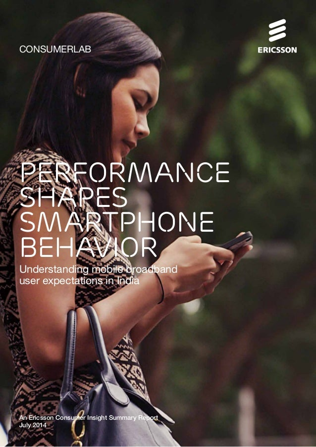 CONSUMERLAB Performance shapes smartphone behavior Understanding mobile broadband user expectations in India An Ericsson C...