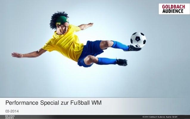 Performance Special zur Fußball WM 03-2014 © 2014 Goldbach Audience Austria GmbH  1