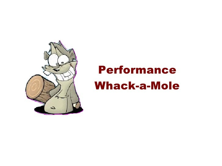 Performance Whack A Mole