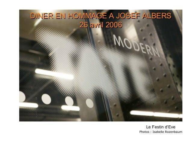 Le Festin d'Eve Photos : Isabelle Rozenbaum DINER EN HOMMAGE A JOSEF ALBERSDINER EN HOMMAGE A JOSEF ALBERS 26 avril 200626...