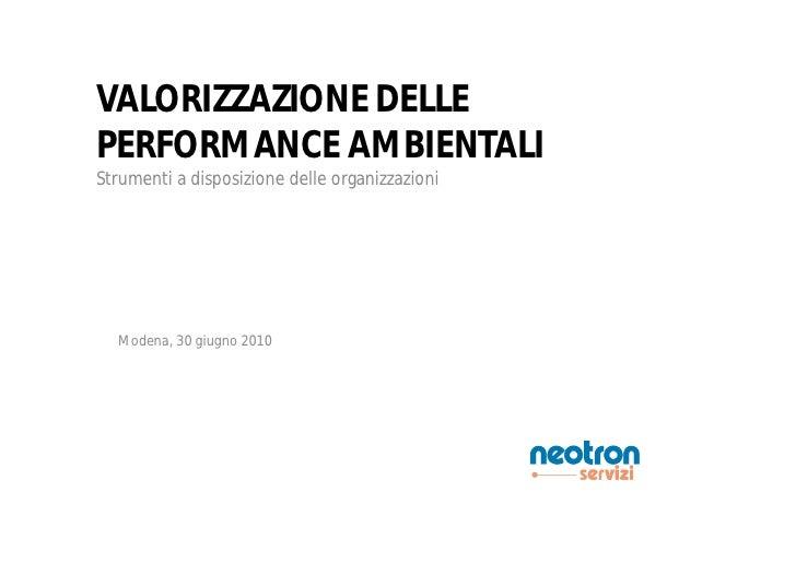 VALORIZZAZIONE DELLE PERFORMANCE AMBIENTALI Strumenti a disposizione delle organizzazioni       Modena, 30 giugno 2010