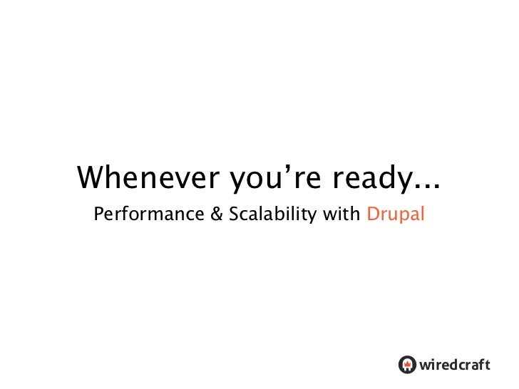"""Whenever you're ready... Performance & Scalability with Drupal                                     !""""#$%&#()"""
