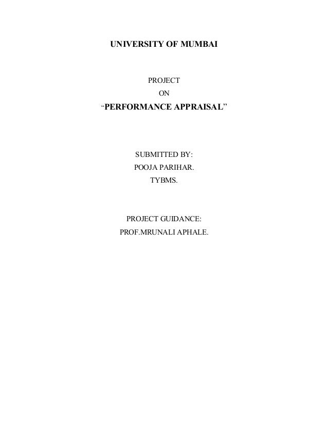 """UNIVERSITY OF MUMBAI PROJECT ON """"PERFORMANCE APPRAISAL"""" SUBMITTED BY: POOJA PARIHAR. TYBMS. PROJECT GUIDANCE: PROF.MRUNALI..."""