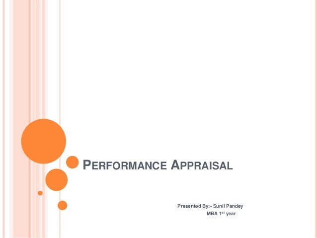 PERFORMANCE APPRAISAL Presented By:- Sunil Pandey MBA 1st year