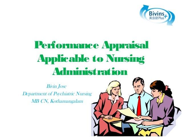 Performance Appraisal Applicable to Nursing Administration Bivin Jose Department of Psychiatric Nursing MB CN, Kothamangal...