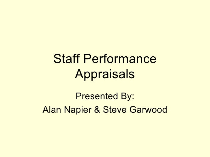 Staff Performance Appraisals Presented By: Alan Napier & Steve Garwood