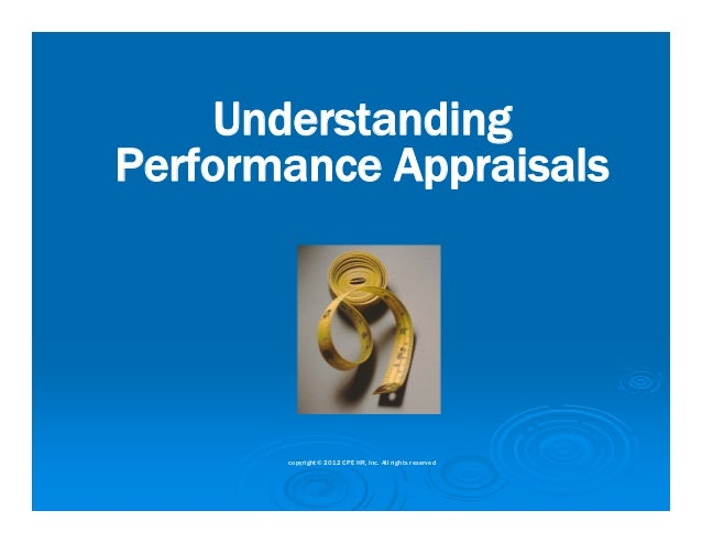 UnderstandingPerformance Appraisals       copyright© 2012 CPE HR, Inc. All rights reserved