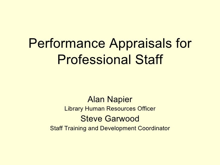 Performance Appraisals for Professional Staff Alan Napier Library Human Resources Officer Steve Garwood Staff Training and...